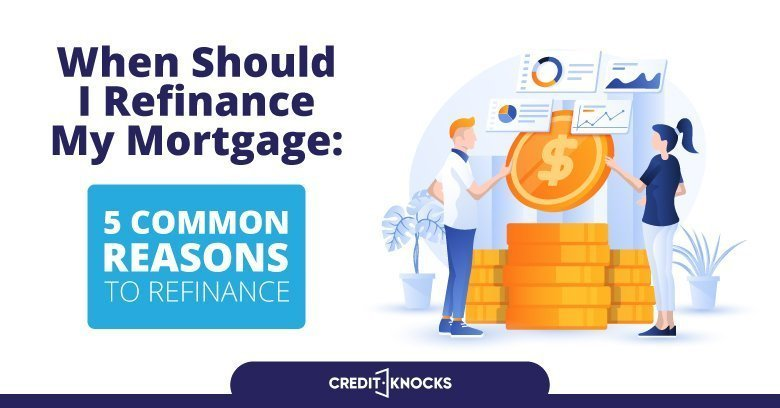 When Should I Refinance My Mortgage 5 common reasons to refinance