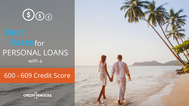 Loans For Credit Under 600 >> Best Personal Loan Rates With A Credit Score Of 600 To 609
