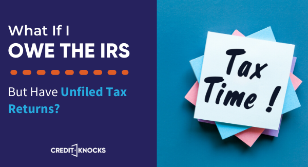 What if I owe the IRS but have unfiled taxes