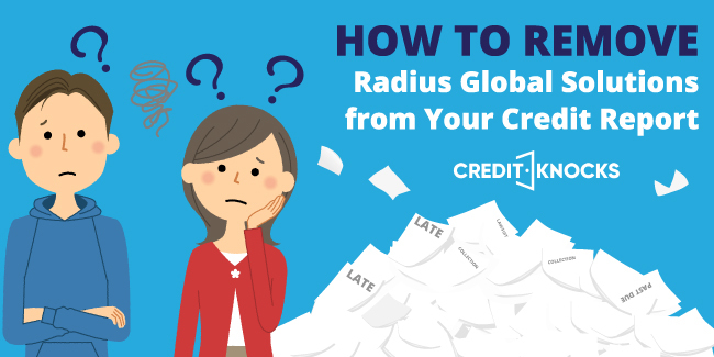 4 Easy Steps To Remove Radius Global Solutions From Your Credit Report Credit Knocks Build